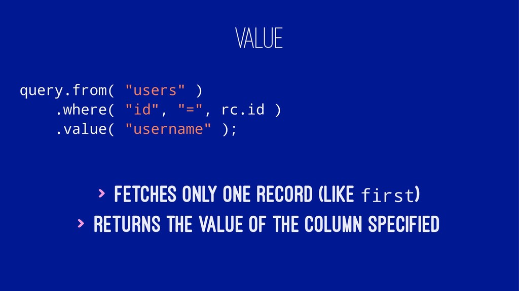 "VALUE query.from( ""users"" ) .where( ""id"", ""="", ..."