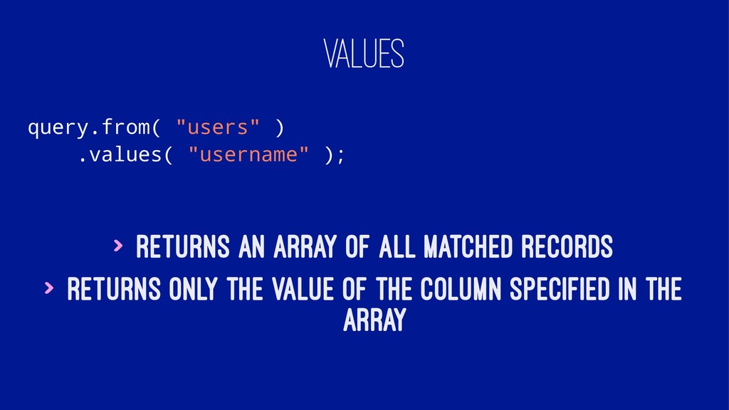 "VALUES query.from( ""users"" ) .values( ""username..."