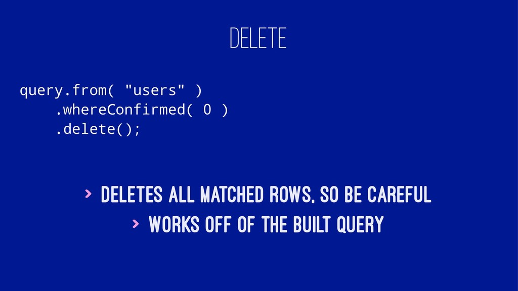 "DELETE query.from( ""users"" ) .whereConfirmed( 0..."