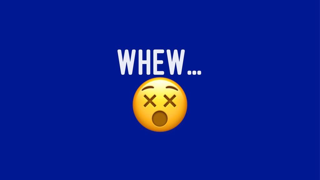 WHEW... !