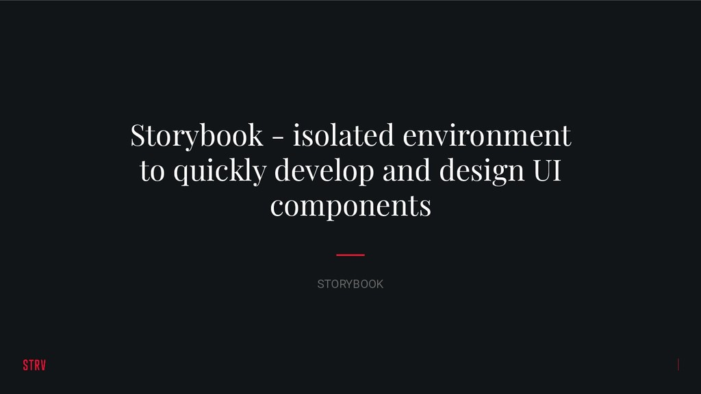 Storybook - isolated environment to quickly dev...