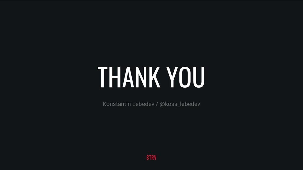 THANK YOU Konstantin Lebedev / @koss_lebedev
