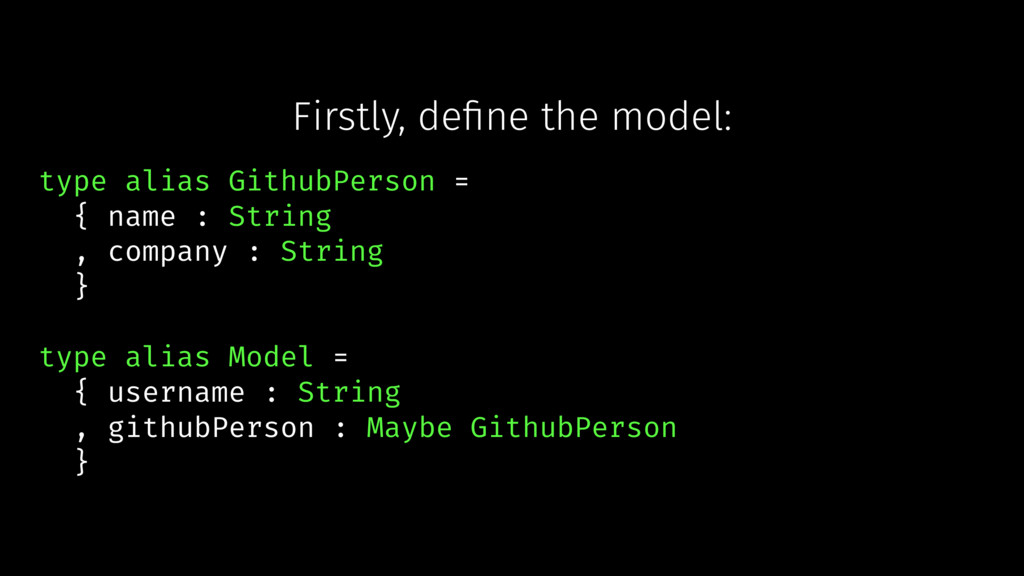 Firstly, define the model: type alias GithubPers...
