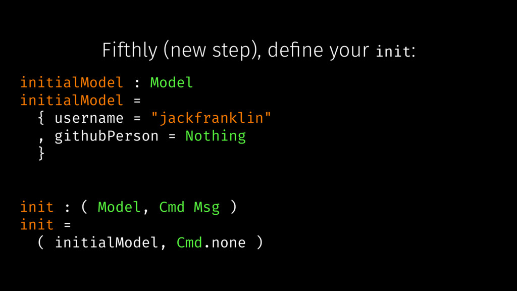 Fifthly (new step), define your init: initialMod...