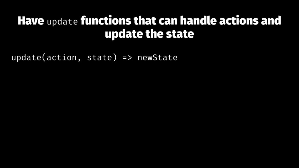 Have update functions that can handle actions a...