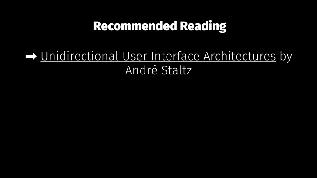 Recommended Reading ➡ Unidirectional User Inter...