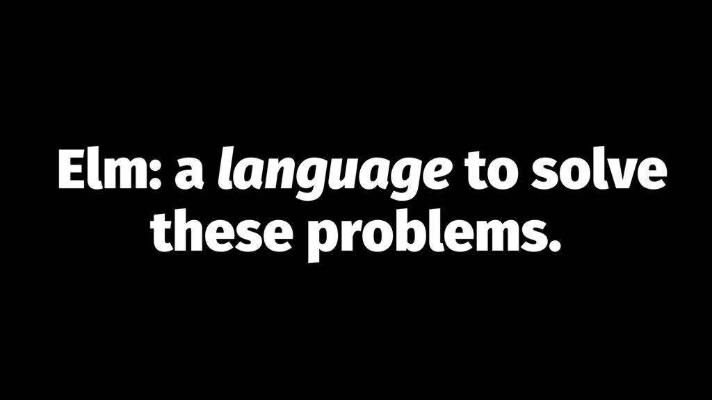 Elm: a language to solve these problems.