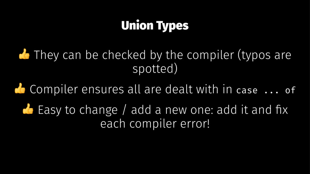 Union Types ! They can be checked by the compil...