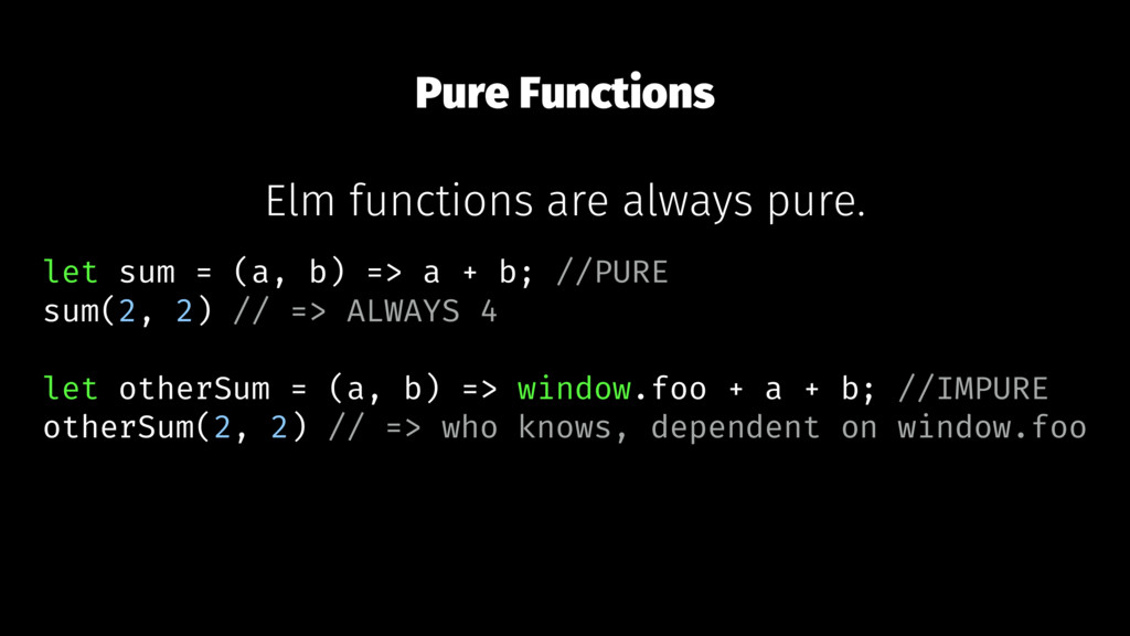 Pure Functions Elm functions are always pure. l...