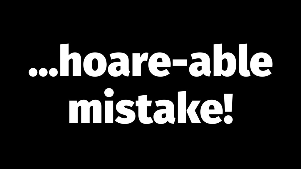 ...hoare-able mistake!