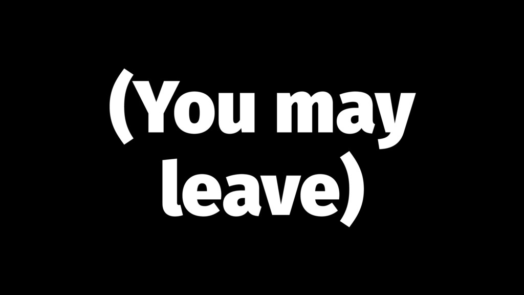(You may leave)