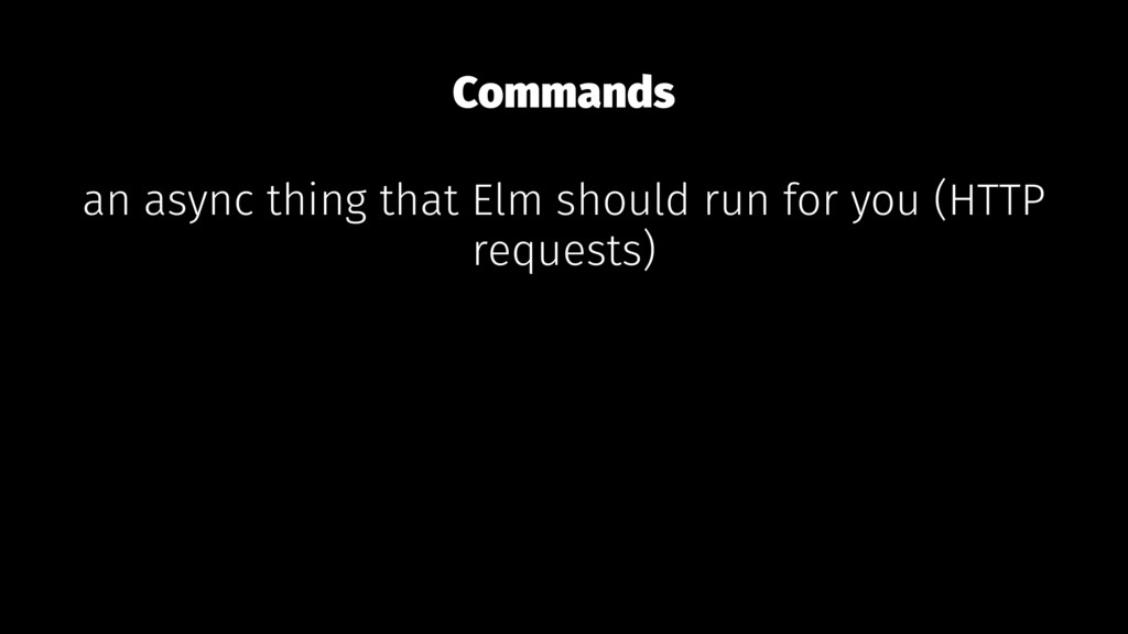 Commands an async thing that Elm should run for...