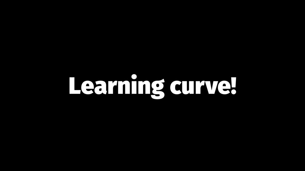 Learning curve!