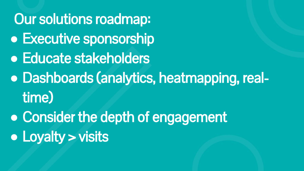 Our solutions roadmap: ● Executive sponsorship ...