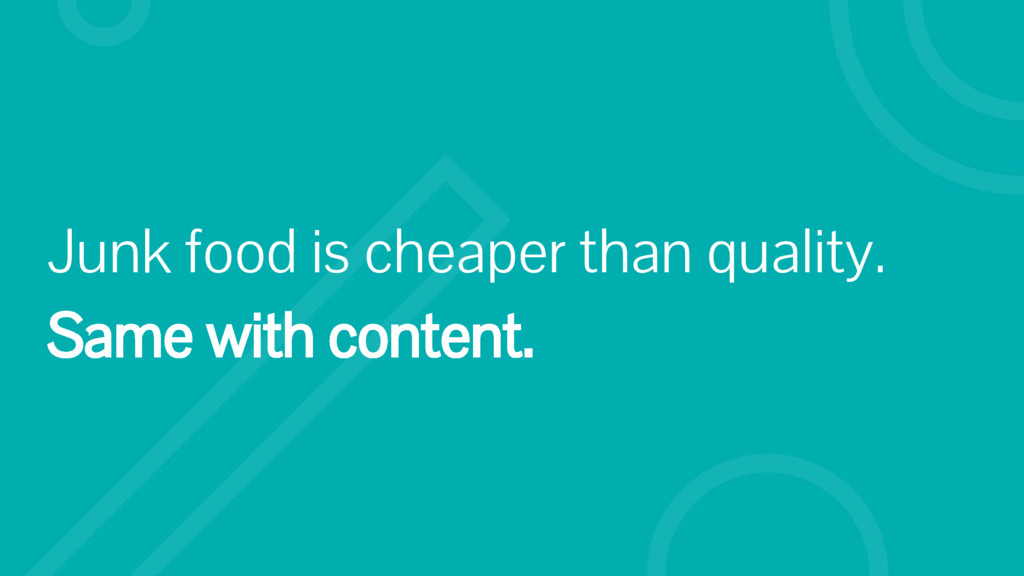 Junk food is cheaper than quality. Same with co...