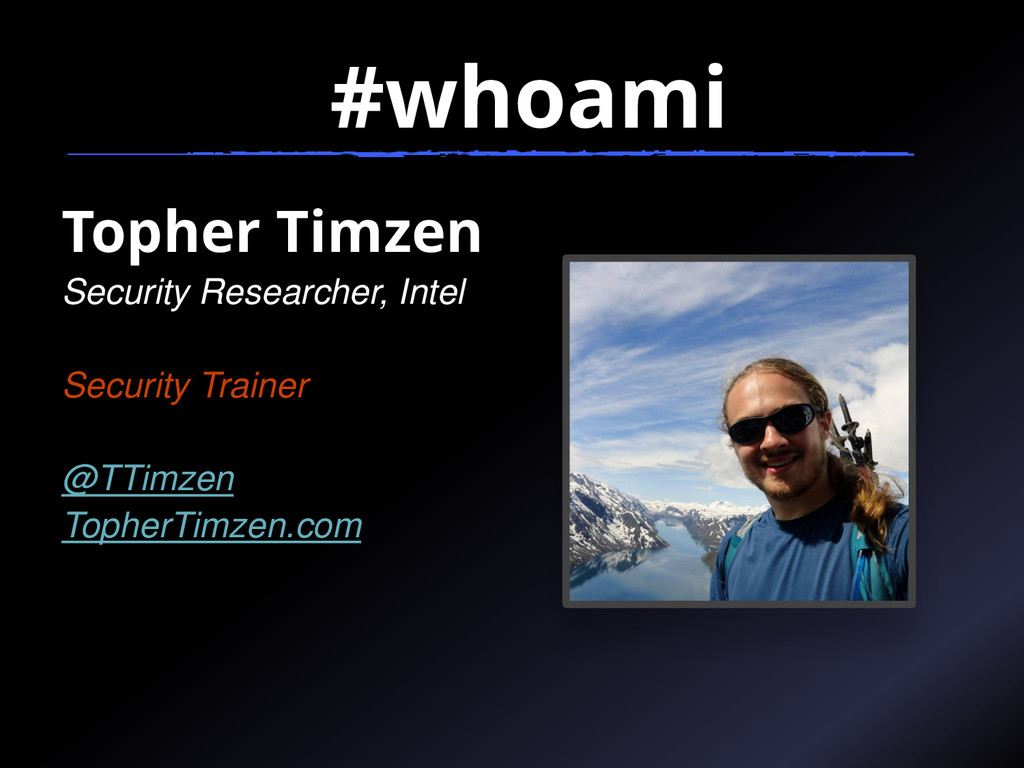 Topher Timzen Security Researcher, Intel Securi...