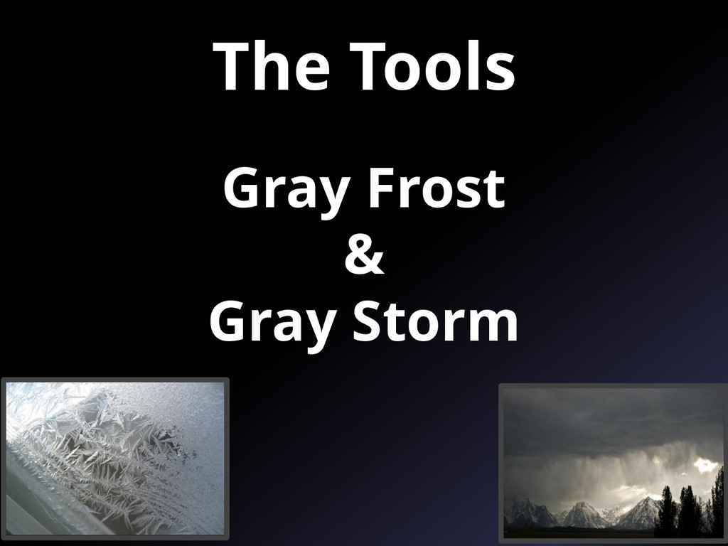 Gray Frost & Gray Storm The Tools