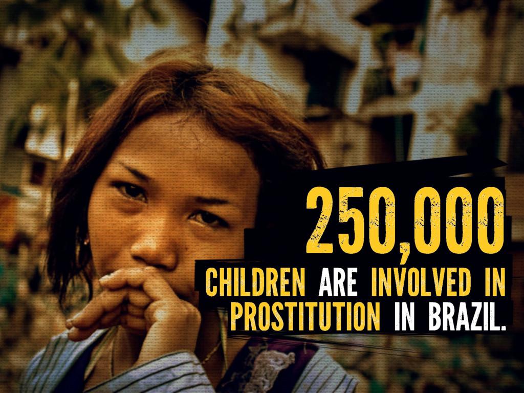 CHILDREN ARE INVOLVED IN PROSTITUTION IN BRAZIL...