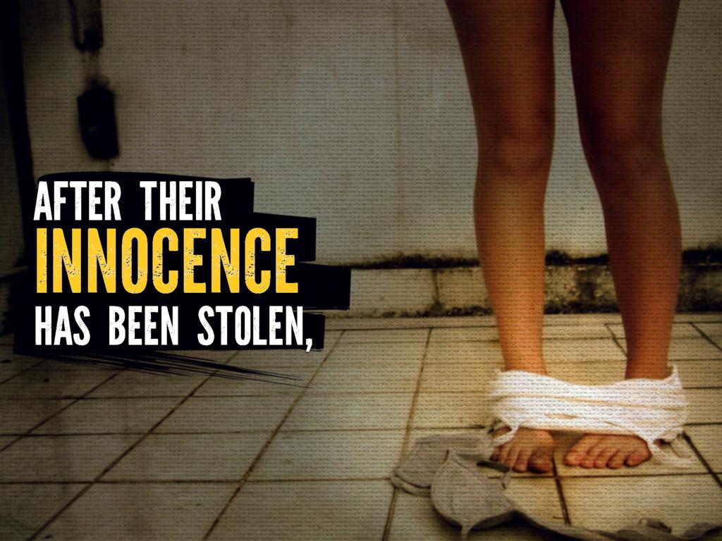 AFTER THEIR INNOCENCE HAS BEEN STOLEN,