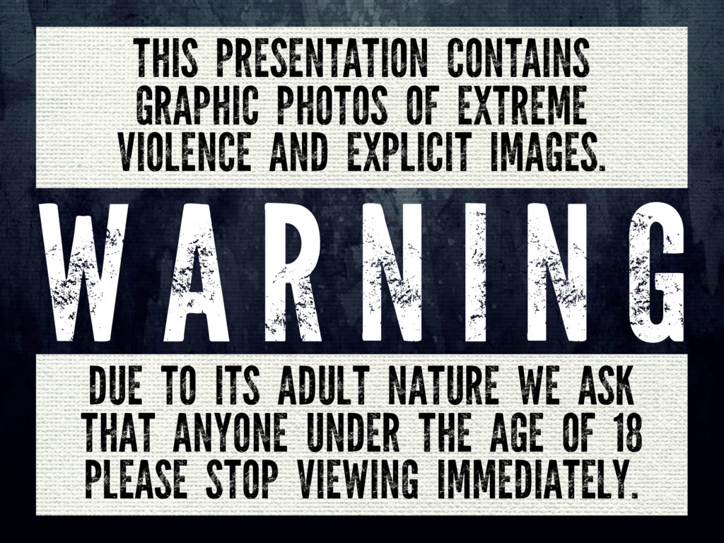 THIS PRESENTATION CONTAINS GRAPHIC PHOTOS OF EX...