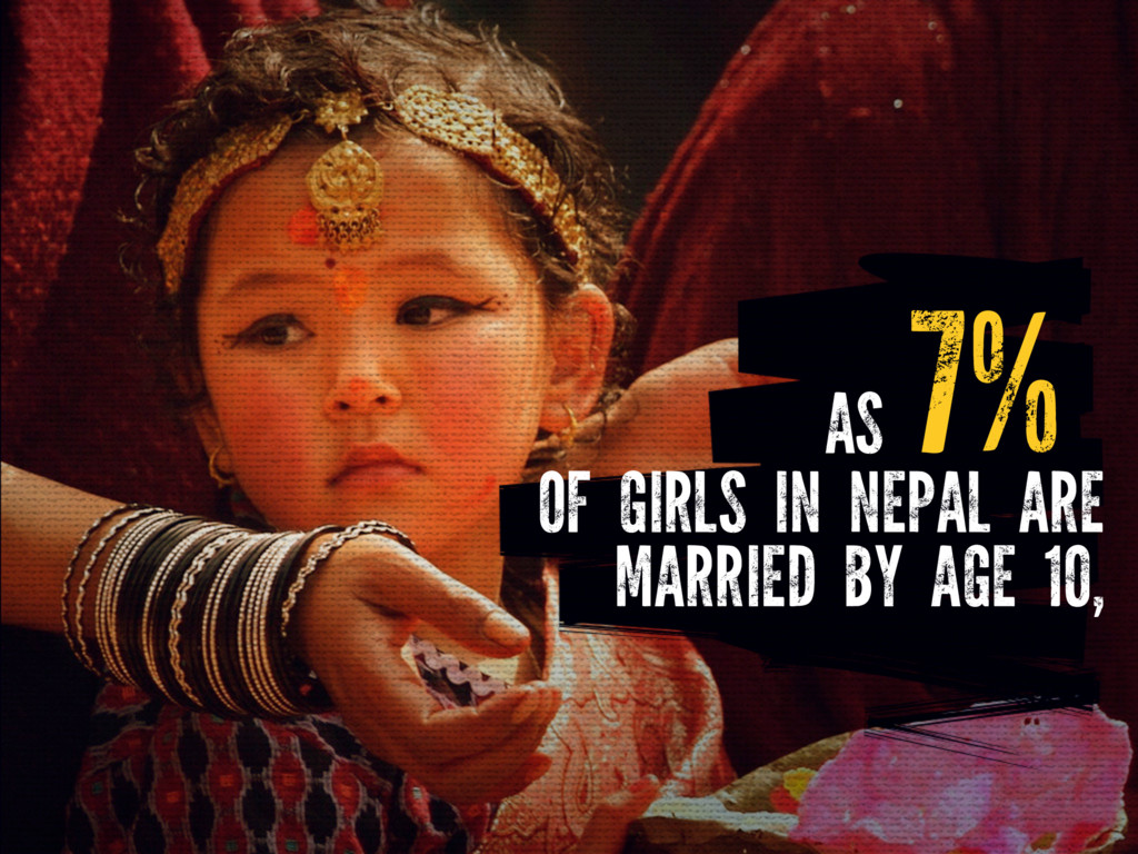 OF GIRLS IN NEPAL ARE MARRIED BY AGE 10, AS 7%