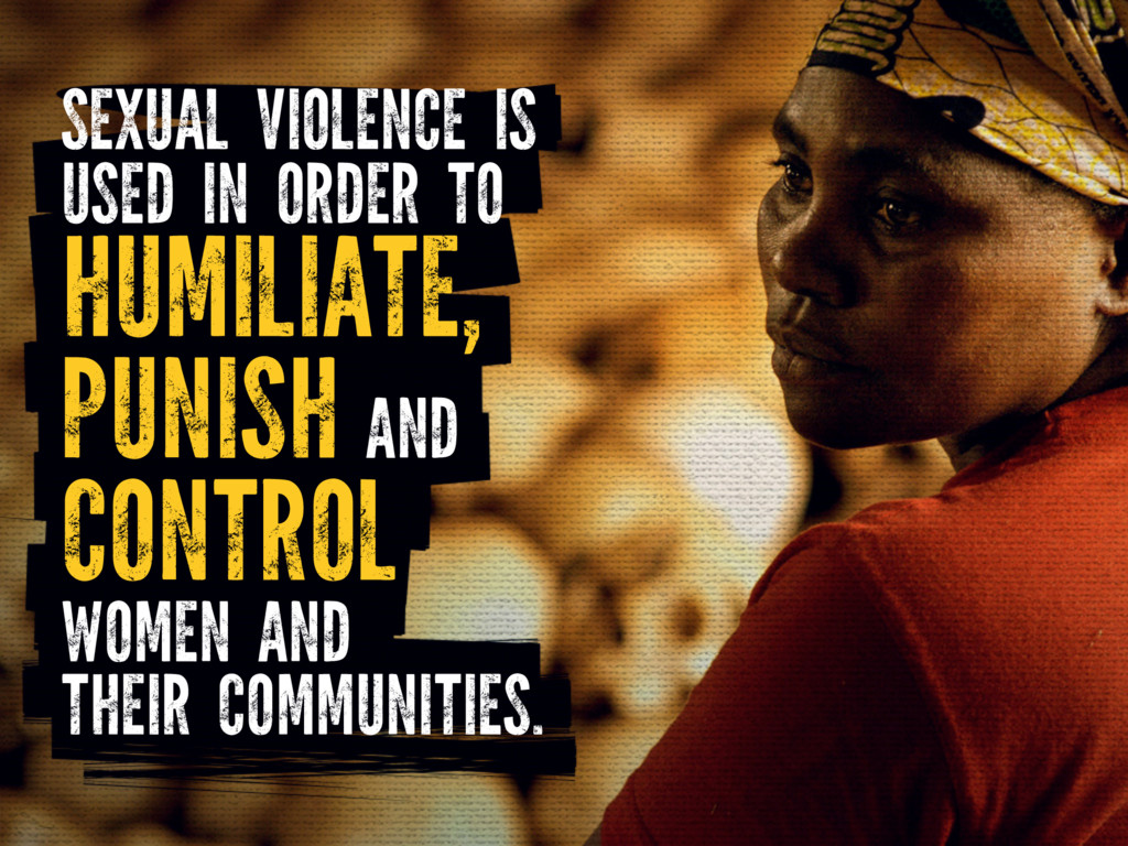 SEXUAL VIOLENCE IS USED IN ORDER TO HUMILIATE, ...