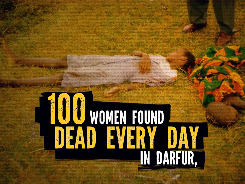 100WOMEN FOUND DEAD EVERY DAY IN DARFUR,
