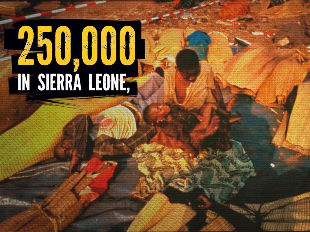 IN SIERRA LEONE, 250,000