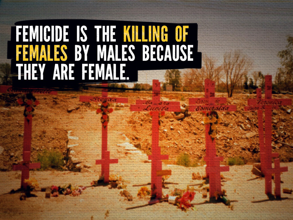 FEMICIDE IS THE KILLING OF FEMALES BY MALES BEC...