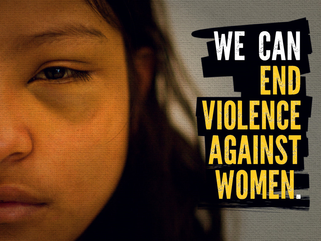 WE CAN END VIOLENCE AGAINST WOMEN.