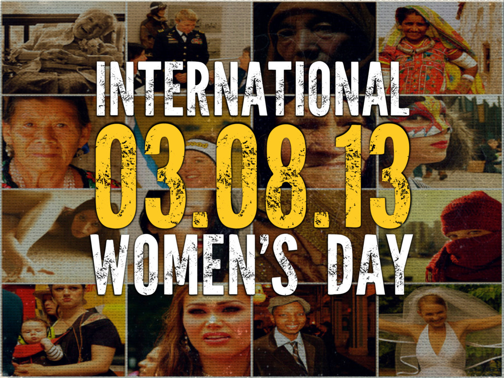 INTERNATIONAL 03.08.13 WOMEN'S DAY