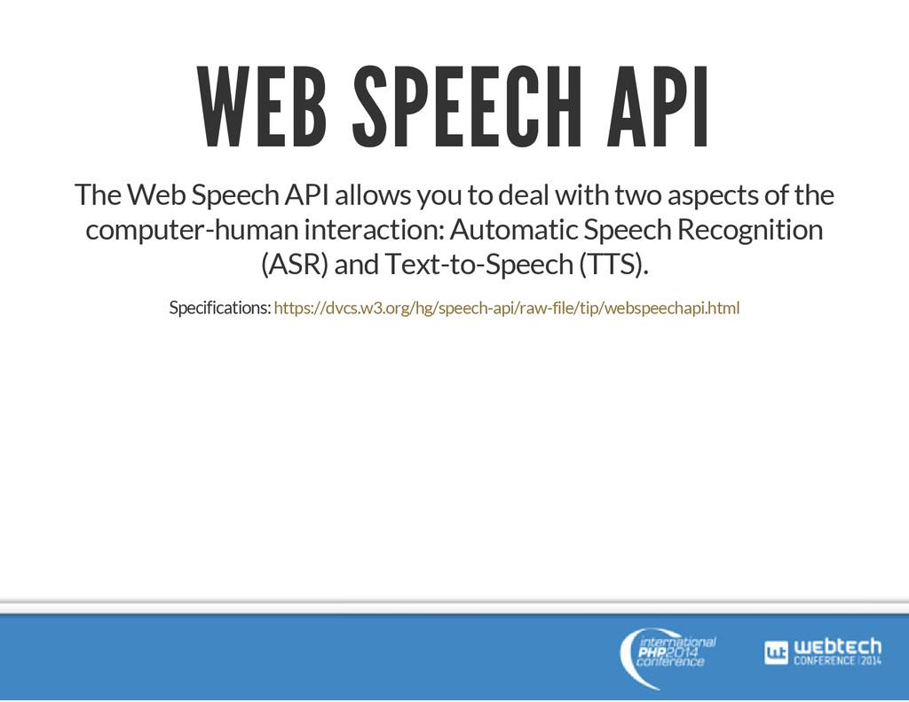 WEB SPEECH API The Web Speech API allows you to...