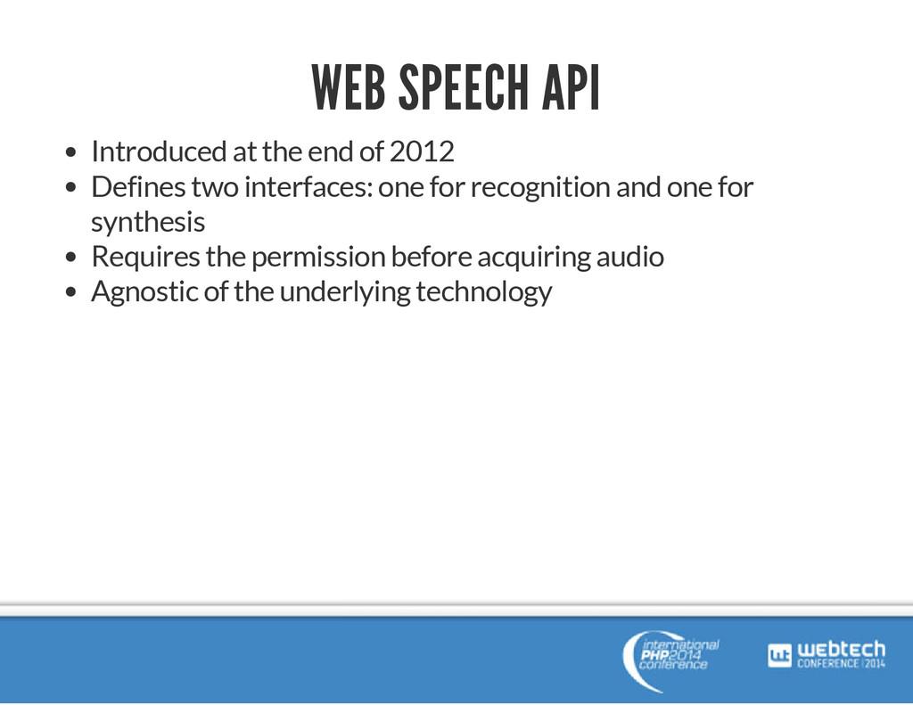 WEB SPEECH API Introduced at the end of 2012 De...
