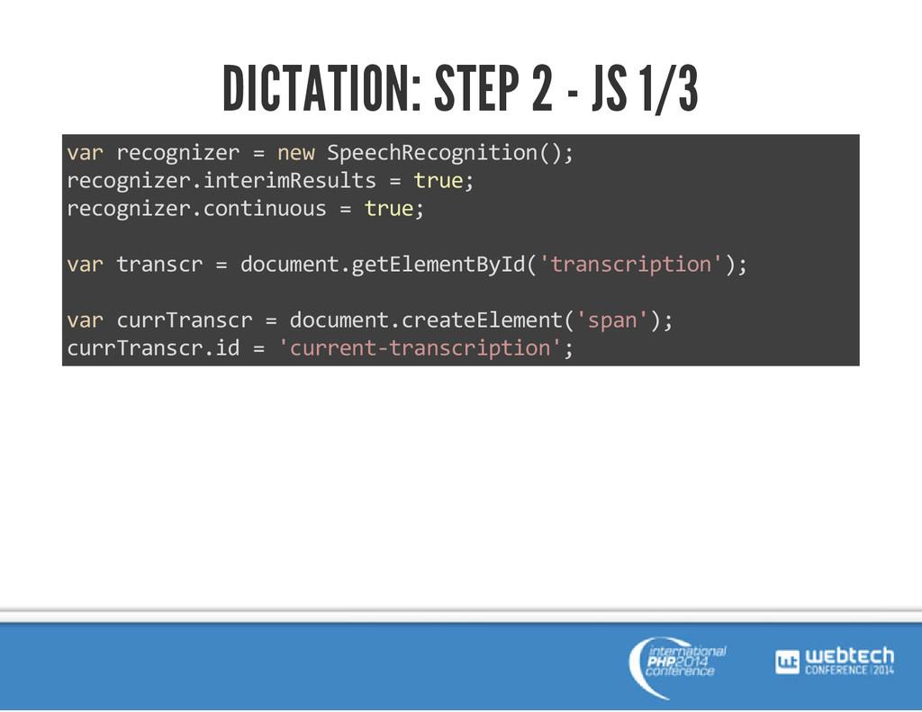 DICTATION: STEP 2 - JS 1/3 var recognizer = new...