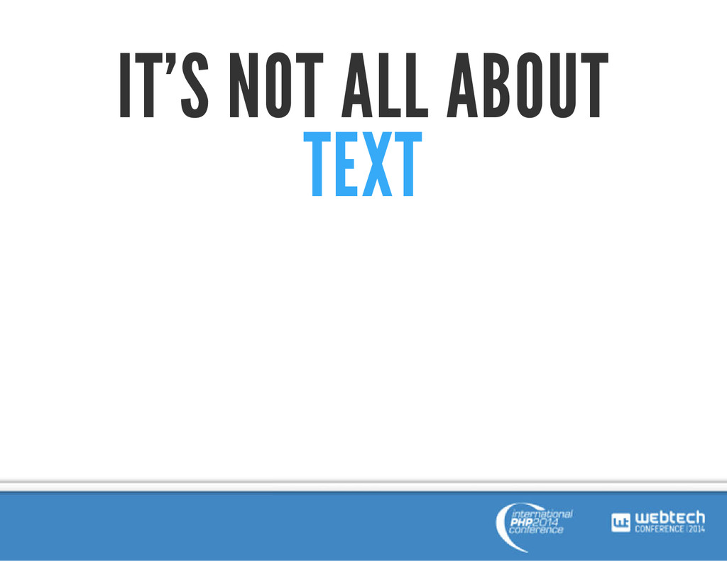 IT'S NOT ALL ABOUT TEXT