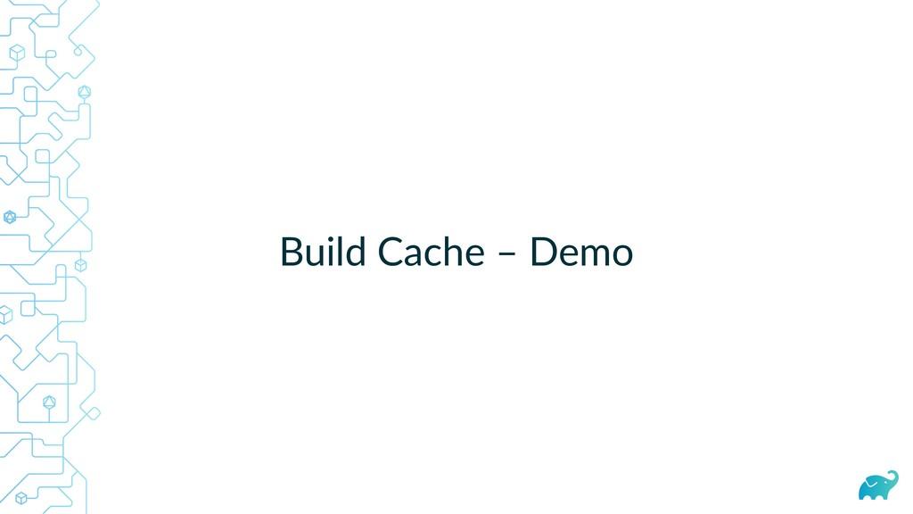 Build Cache – Demo