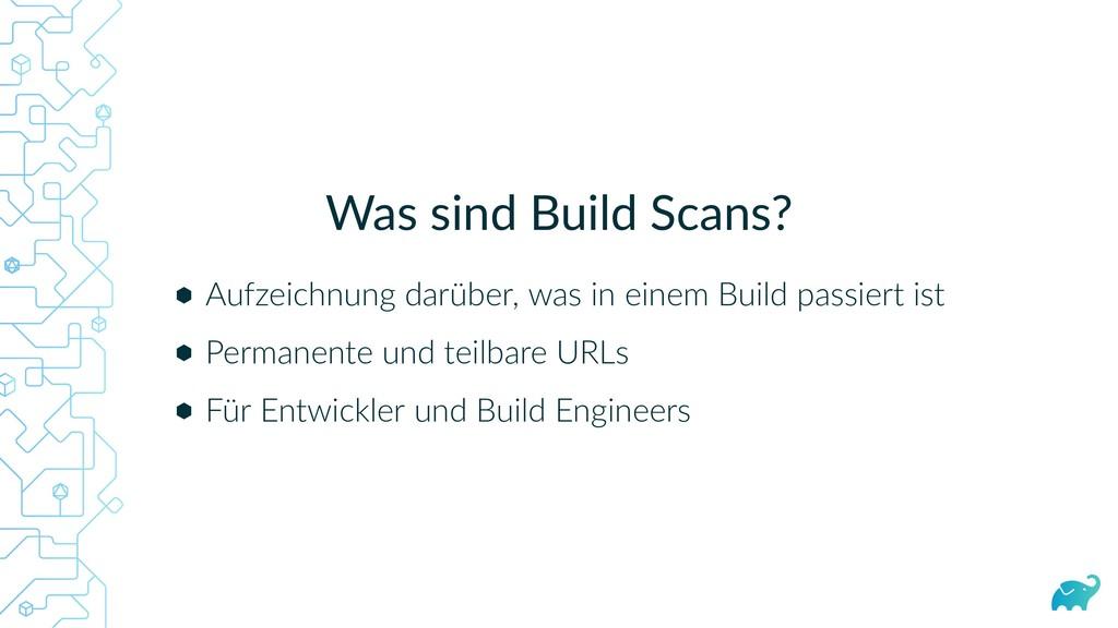Was sind Build Scans? Aufzeichnung darüber, was...