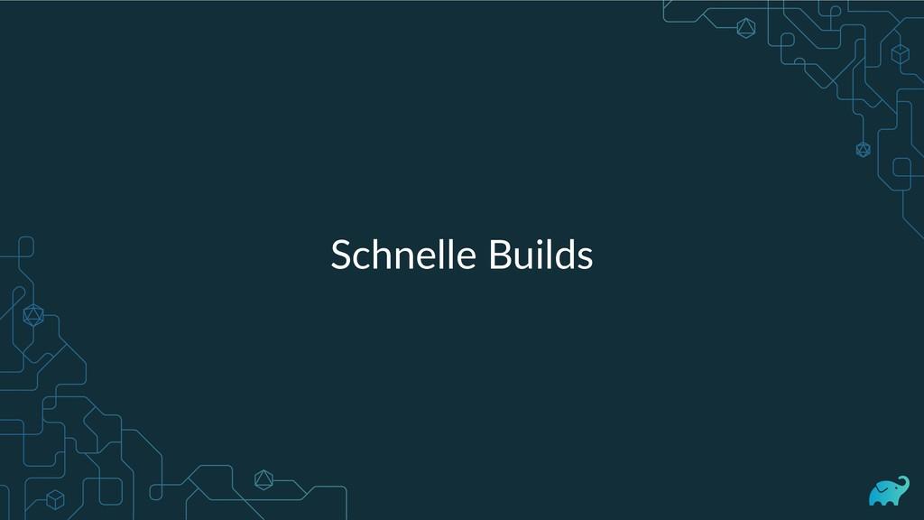 Schnelle Builds