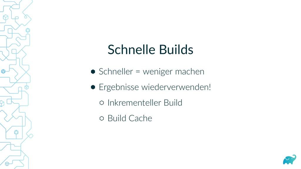 Schnelle Builds Schneller = weniger machen Erge...