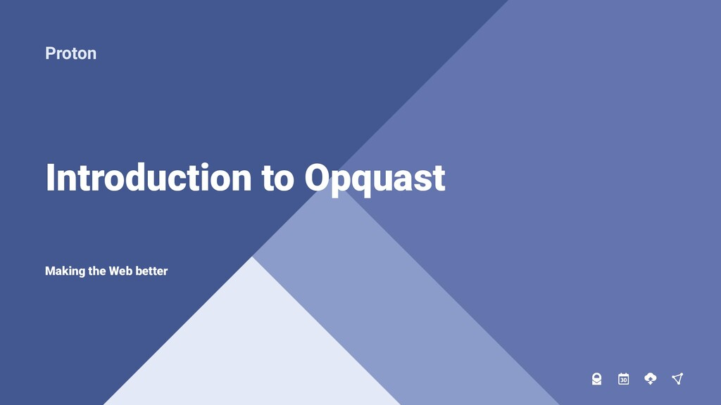 CONFIDENTIAL Proton Introduction to Opquast Mak...
