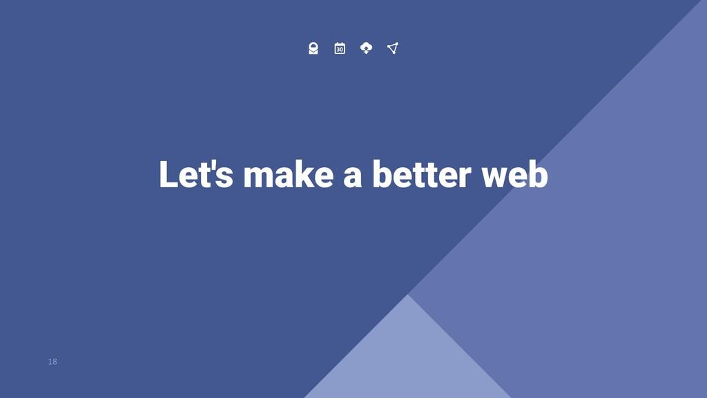 Let's make a better web 18