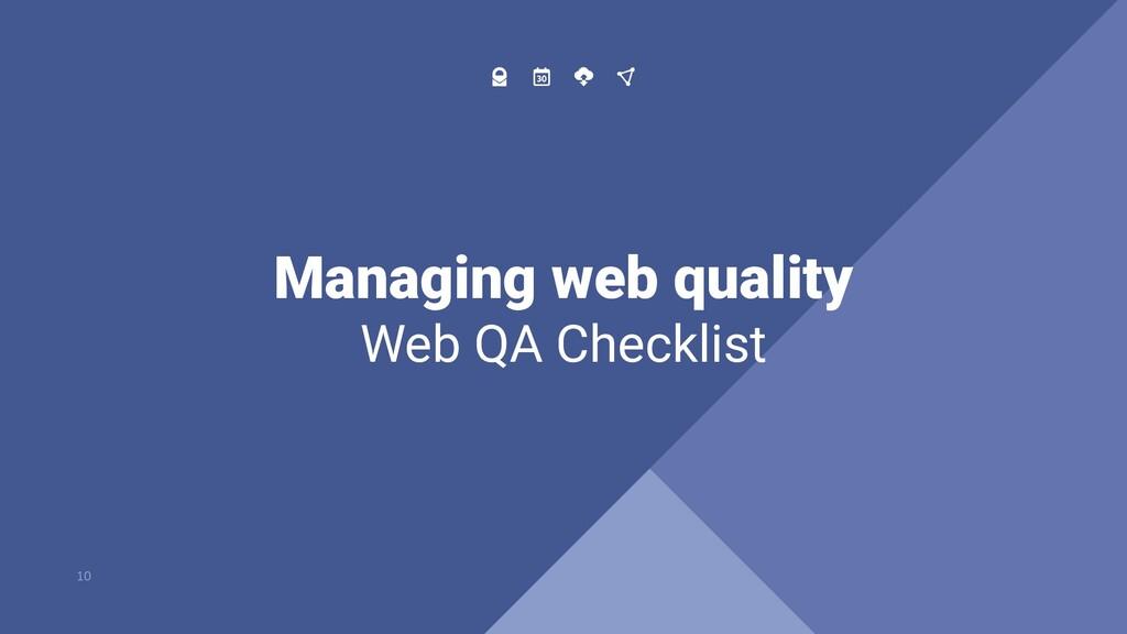 Managing web quality Web QA Checklist 10