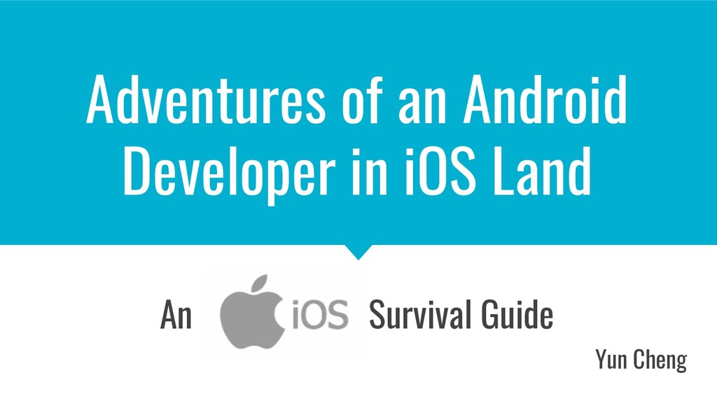Adventures of an Android Developer in iOS Land ...