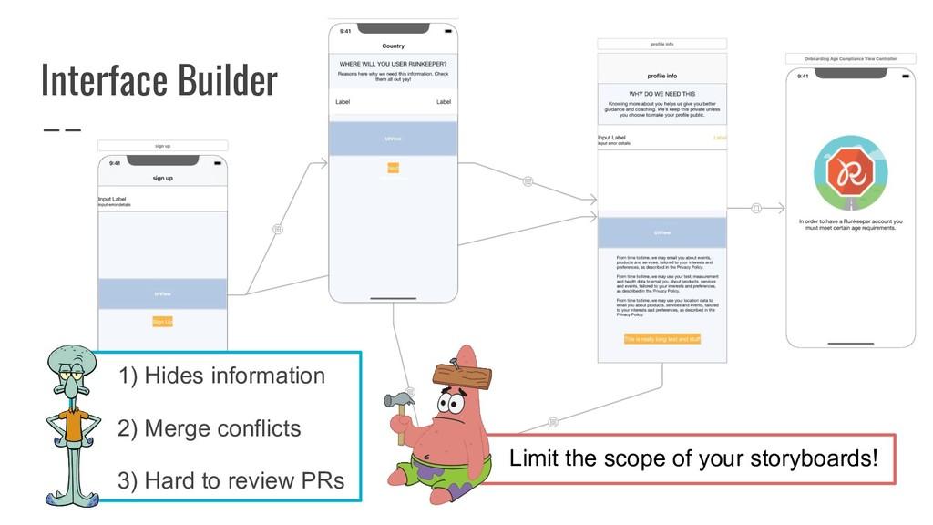 Interface Builder 1) Hides information 2) Merge...