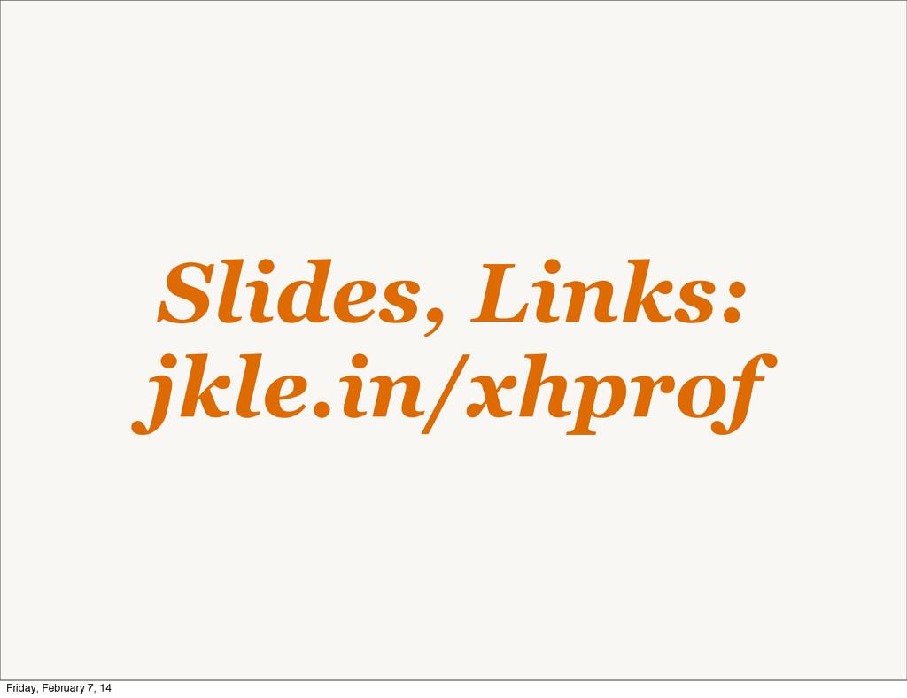 Slides, Links: jkle.in/xhprof Friday, February ...