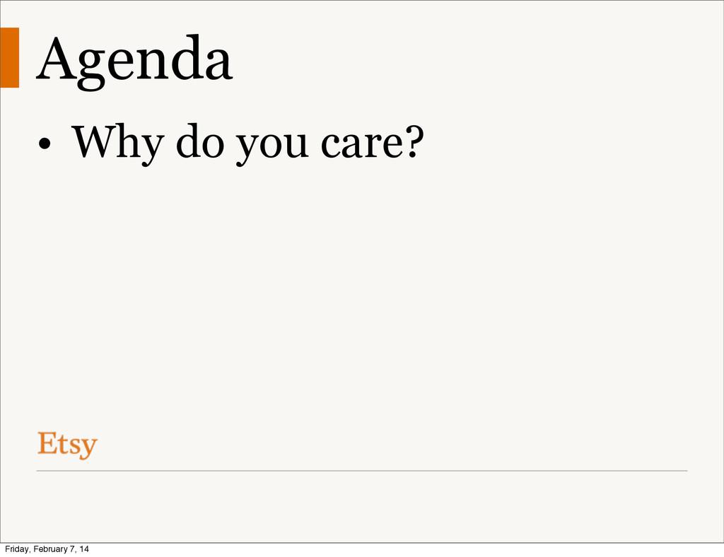 Agenda • Why do you care? Friday, February 7, 14