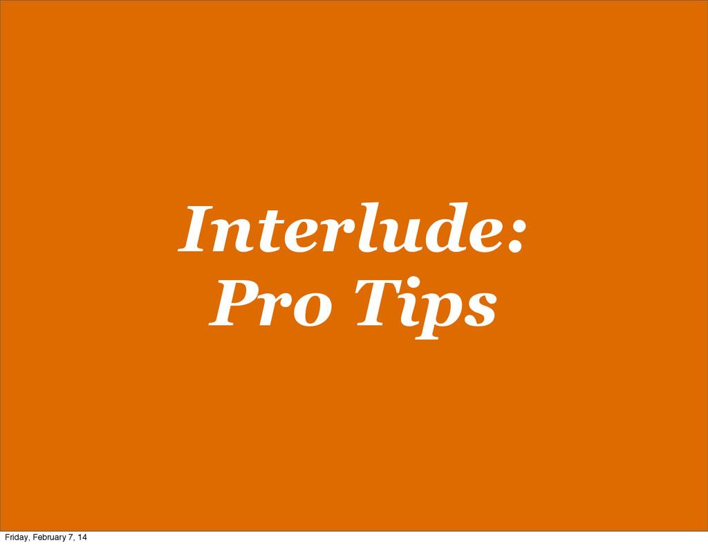 Interlude: Pro Tips Friday, February 7, 14