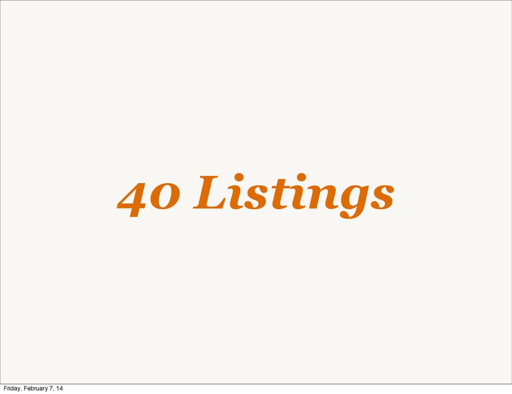 40 Listings Friday, February 7, 14