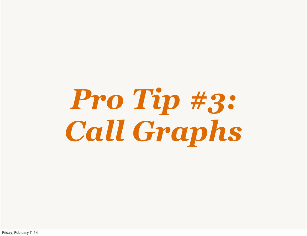 Pro Tip #3: Call Graphs Friday, February 7, 14