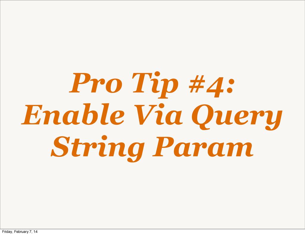 Pro Tip #4: Enable Via Query String Param Frida...